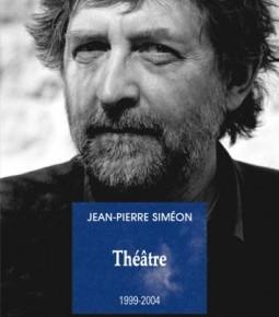 Lecture. « Jean-Pierre Siméon, Théâtre, 1999-2004 » éditions Les Solitaires intempestifs