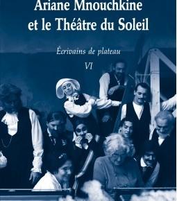 Lecture • « Ariane Mnouchkine et le Théâtre du Soleil ». Ecrivains de Plateau VI, Bruno Tackels
