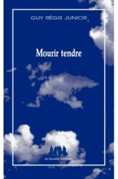 Lecture ・ « Mourir tendre » de Guy Régis JR / Editions les Solitaires Intempestifs