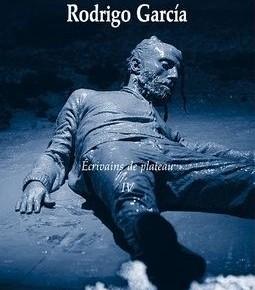 Lecture ・ «Rodrigo Garcia», Ecrivains de plateau IV par Bruno Tackels, Les Solitaires Intempestifs