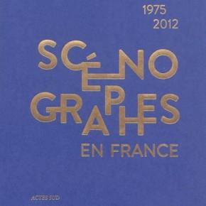 Lecture • « Scénographes en France 1975-2012 », ouvrage collectif aux Éditions Actes Sud