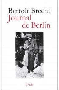 Lecture • « Journal de Berlin » de Bertolt Brecht, L'Arche Editeur