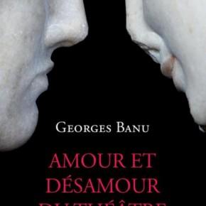 « Amour et désamour du théâtre » de Georges Banu chez Actes Sud