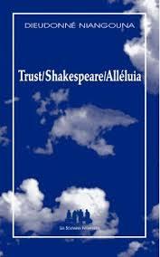 Trust/Shakespeare/Alléluia de Dieudonné Niangouna, publié par Les Solitaires Intempestifs